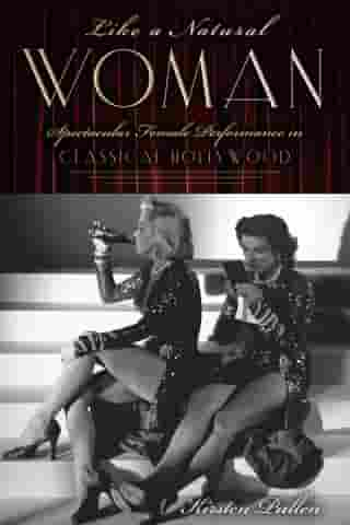 Like a Natural Woman: Spectacular Female Performance in Classical Hollywood