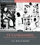 Tutankhamen: Amenism, Atenism, and Egyptian Monotheism (Illustrated Edition) by E.A. Wallis Budge