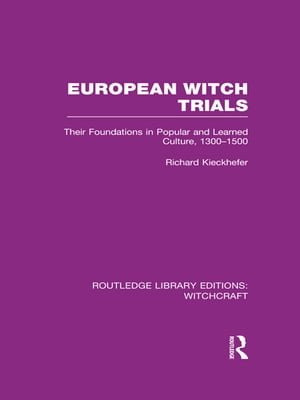 European Witch Trials (RLE Witchcraft) Their Foundations in Popular and Learned Culture,  1300-1500