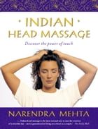 Indian Head Massage: Discover the power of touch by Narendra Mehta