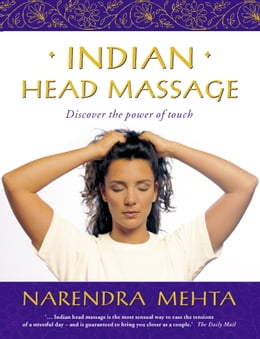 Book Indian Head Massage: Discover the power of touch by Narendra Mehta