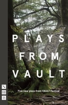 Plays from Vault (NHB Modern Plays): Five new plays from VAULT Festival by Florence Keith-Roach