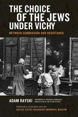 Book Choice of the Jews under Vichy, The: Between Submission and Resistance by Rayski, Adam
