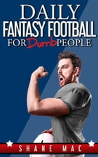 Daily Fantasy Football for Dumb People by Shane Mac
