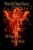 The When Hell Meets Heaven Collection by JM Dragon