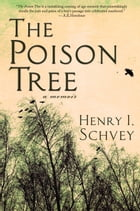 The Poison Tree: A Memoir by Henry Schvey