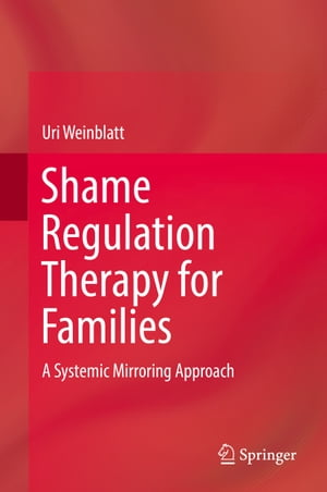 Shame Regulation Therapy for Families: A Systemic Mirroring Approach