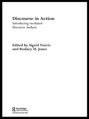 Discourse in Action Introducing Mediated Discourse Analysis