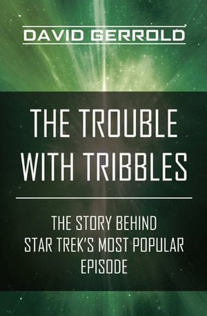The Trouble with Tribbles: The Story Behind Star Trek's Most Popular Episode