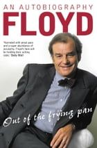 Out of the Frying Pan: Scenes from My Life by Keith Floyd