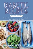 Diabetic Recipes [Second Edition]: Diabetic Meal Plans for a Healthy Diabetic Diet and Lifestyle for All Ages by Susan Wallace