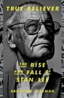 True Believer: The Rise and Fall of Stan Lee Cover Image