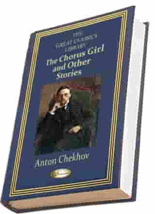 The Chorus Girl and Other Stories: THE GREAT CLASSICS LIBRARY by Anton Chekhov