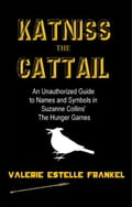 Katniss the Cattail: An Unauthorized Guide to Names and Symbols in Suzanne Collins' The Hunger Games 52fccdf2-aa91-4dbf-8cc7-9b1eccc17f2d