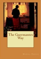 The Guermantes Way: In Search of Lost Time #3 by Marcel Proust