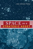 Space as a Strategic Asset by Joan Johnson-Freese