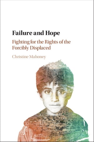 Failure and Hope Fighting for the Rights of the Forcibly Displaced