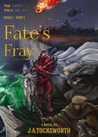 Fate's Fray, Volume 1 of 2 by J.A. Tocksworth