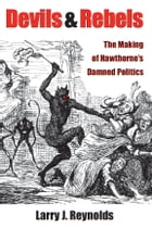 Devils and Rebels: The Making of Hawthorne's Damned Politics