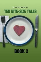 TEN BITE-SIZE TALES - BOOK 2 by David Reich