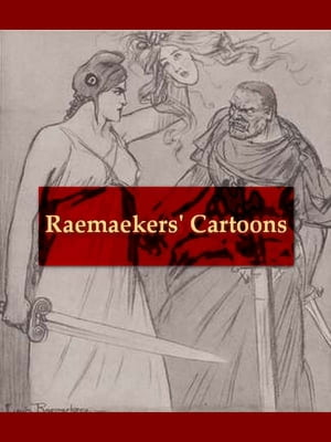 Raemaekers' Cartoons With Accompanying Notes by Well-known English Writers