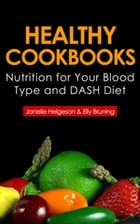 Healthy Cookbooks: Nutrition for Your Blood Type and DASH Diet by Janelle Helgeson