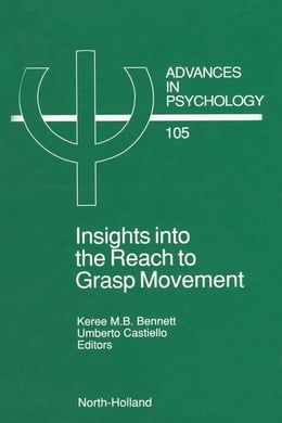 Book Insights into the Reach to Grasp Movement by Bennett, K.M.B.