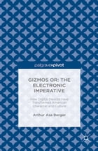 Gizmos or: The Electronic Imperative: How Digital Devices have Transformed American Character and…