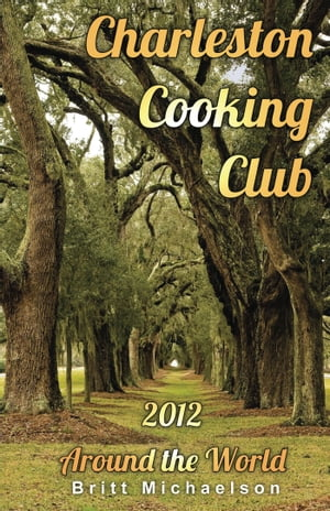 Charleston Cooking Club: 2012 - Around the World by Britt Michaelson