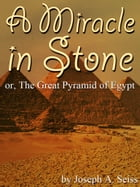 A Miracle in Stone by Joseph A. Seiss