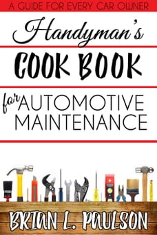 Handyman's Cook Book to Automotive Maintenance: Handyman's Cook Books, #1