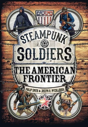 Steampunk Soldiers The American Frontier