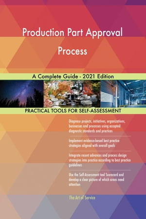 Production Part Approval Process A Complete Guide - 2021 Edition by Gerardus Blokdyk
