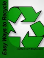 Easy Ways to Recycle by Martine P. Stephenson