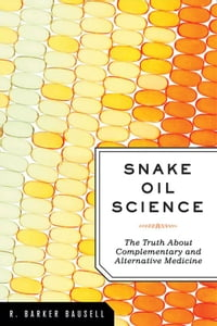 Snake Oil Science:The Truth about Complementary and Alternative Medicine: The Truth about…