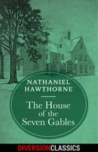 The House of the Seven Gables (Diversion Classics) by Nathaniel Hawthorne