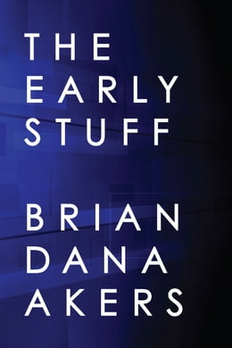 Book The Early Stuff by Brian Dana Akers