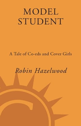 Book Model Student: A Tale of Co-eds and Cover Girls by Robin Hazelwood