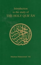 Introduction to the Study of the Holy Qur'an by Maulana Muhammad Ali