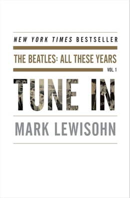 Book Tune In: The Beatles: All These Years by Mark Lewisohn