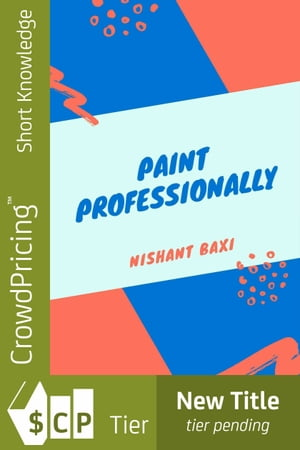 Paint Professionally: How To Start A House Painting Business by Baxi Nishant