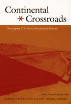 Continental Crossroads: Remapping U.S.-Mexico Borderlands History by Samuel Truett