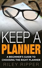 Keep a Planner: A Beginner's Guide to Choosing the Right Planner by Riley Ripper