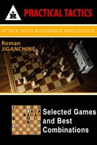 Attack with Alexander Morozevich - Selected Games and Best Combinations by Roman Jiganchine