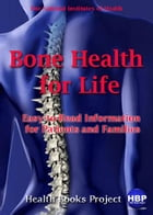 Bone Health for Life: Easy-to-Read Information for Patients and Families by National Institutes of Health