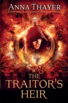 The Traitor's Heir: Every man has a destiny. His is to betray. by Anna Thayer