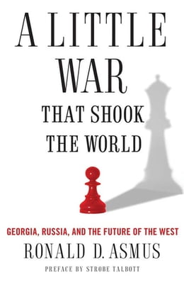 Book A Little War That Shook the World: Georgia, Russia, and the Future of the West by Ronald Asmus