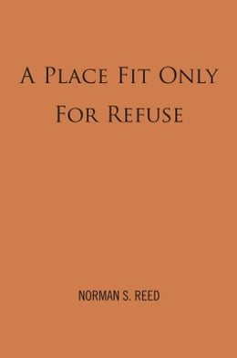 Book A Place Fit Only For Refuse by Norman S. Reed