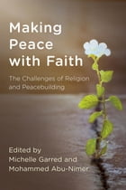 Making Peace with Faith: The Challenges of Religion and Peacebuilding by Michelle Garred
