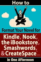 How to Format Your Novel for Kindle, Nook, the iBookstore, Smashwords, and CreateSpace*...in One Afternoon (for Mac): *including how to format an eboo by Ed Ditto